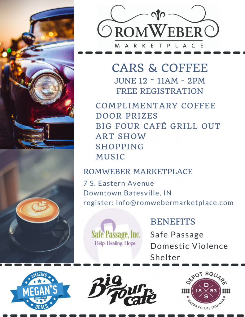 rom weber cars and coffee june 12th 11am - 2pm free registration complimentary coffee door prizes big four cafe grill out art show shopping music rom weber marketplace 7 south easter avenue batesville, in register: info@romwebermarketplace.com benefits safe passage inc. domestic violence shelter