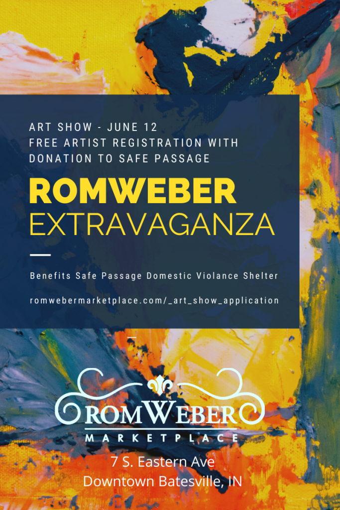 rom weber extravaganza art show june 12th 2021 free artist registration with donation to safe passage benefits safe passage domestic violance shelter http://romwebermarketplace.com/_art_show_application 7 south eastern ave, batesville, in